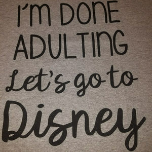 Tops - I'm done adulting,let's go to disney shirt  - XL